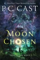 Moon Chosen eBook par P. C. Cast