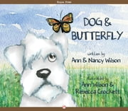 Dog & Butterfly - Read-Aloud Edition ebook by Ann Wilson,Nancy Wilson,Rebecca Crockett