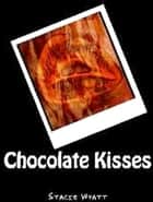 Chocolate Kisses ebook by Stacie Wyatt