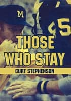 Those Who Stay ebook by Curt Stephenson