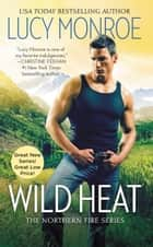 Wild Heat ebook by Lucy Monroe
