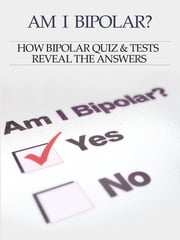Bipolar Disorder :Am I Bipolar ? How Bipolar Quiz & Tests Reveal The Answers ebook by Heather Rose