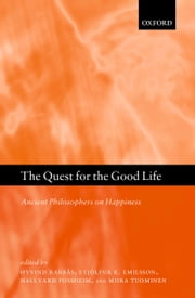 The Quest for the Good Life: Ancient Philosophers on Happiness ebook by Øyvind Rabbås,Eyjólfur K. Emilsson,Hallvard Fossheim,Tuominen