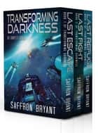 Transforming Darkness - The Complete Series ebook by Saffron Bryant, S.J. Bryant