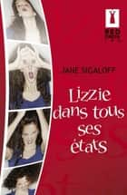Lizzie dans tous ses états (Harlequin Red Dress Ink) ebook by Jane Sigaloff