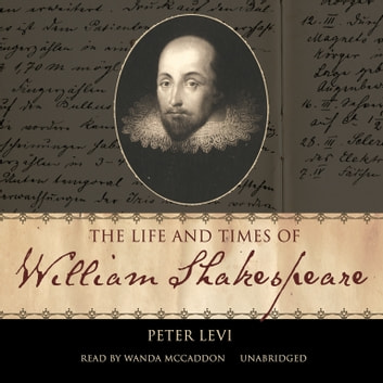 The Life and Times of William Shakespeare audiobook by Peter Levi