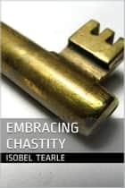 Embracing Chastity (Femdom, Chastity) ebook by Isobel Tearle