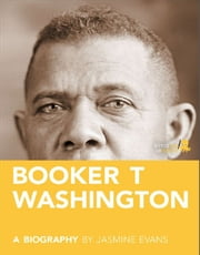 Booker T. Washington: A Biography ebook by Jasmine  Evans