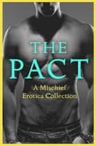 The Pact: A Mischief Erotica Collection ebook by