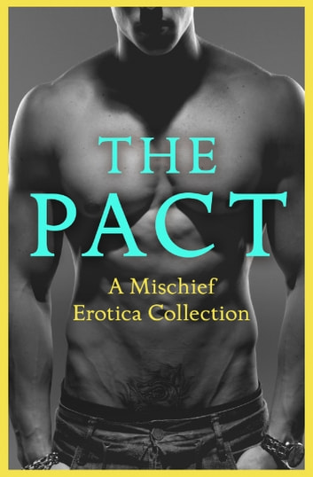 The Pact: A Mischief Erotica Collection eBook by Justine Elyot,Rose de Fer,Ashley Hind,Willow Sears,Lily Harlem,Kathleen Tudor,Heather Towne,Giselle Renarde