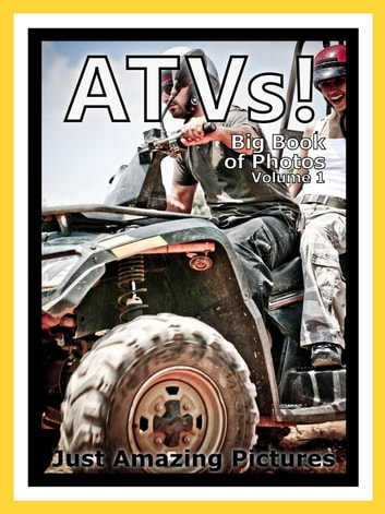 Just ATV Photos! Big Book of Photographs & Pictures of ATVs All Terrain Vehicles, Vol. 1 ebook by Big Book of Photos