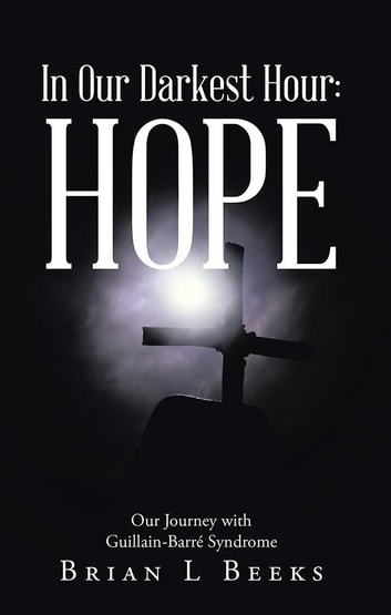In Our Darkest Hour: Hope - Our Journey with Guillain-Barré Syndrome ebook by Brian L Beeks