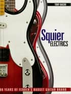 Squier Electrics - 30 Years of Fender's Budget Guitar Brand ebook by Tony Bacon