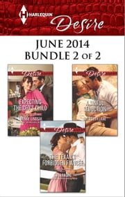 Harlequin Desire June 2014 - Bundle 2 of 2 - Expecting the CEO's Child\The Texan's Forbidden Fiancée\A Sinful Seduction ebook by Yvonne Lindsay,Sara Orwig,Elizabeth Lane