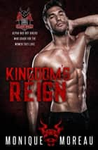 Kingdom's Reign - A Bad Boy Biker Romance ebook by Monique Moreau