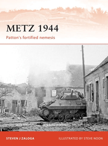 Metz 1944 - Patton's fortified nemesis ebook by Steven J. Zaloga