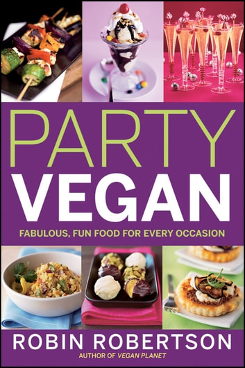 Party Vegan - Fabulous, Fun Food for Every Occasion ebook by Robin Robertson