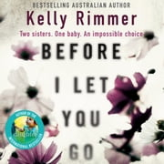 Before I Let You Go - A gripping novel about the unbreakable bond between sisters Áudiolivro by Kelly Rimmer