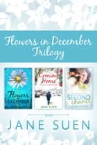 FLOWERS IN DECEMBER TRILOGY - Flowers in December, Coming Home, Second Chance ebook by Jane Suen