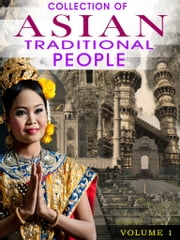 Collection Of Asian Traditional People Volume 1 ebook by NETLANCERS INC