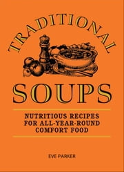 Traditonal Soups - Nutritious Recipes for All-Year-Round Comfort Food ebook by Eve Parker