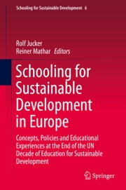 Schooling for Sustainable Development in Europe - Concepts, Policies and Educational Experiences at the End of the UN Decade of Education for Sustainable Development ebook by Rolf Jucker,Reiner Mathar