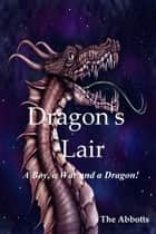 Dragon's Lair: A Boy, a War and a Dragon! ebook by The Abbotts