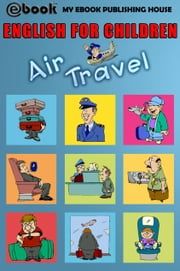 English for Children: Air Travel ebook by My Ebook Publishing House