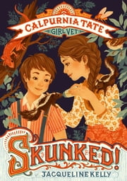 Skunked: Calpurnia Tate, Girl Vet ebook by Jacqueline Kelly,Teagan White,Jennifer Meyer