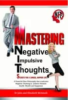 Mastering Negative Impulsive Thoughts (NITs) ebook by Dr John McIntosh,Elizabeth McIntosh