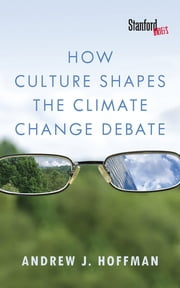 How Culture Shapes the Climate Change Debate ebook by Andrew J. Hoffman