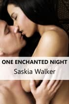 One Enchanted Night ebook by Saskia Walker