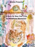 Wonka Presents! A Story for New Year's Eve ebook by Madeleine Masterson