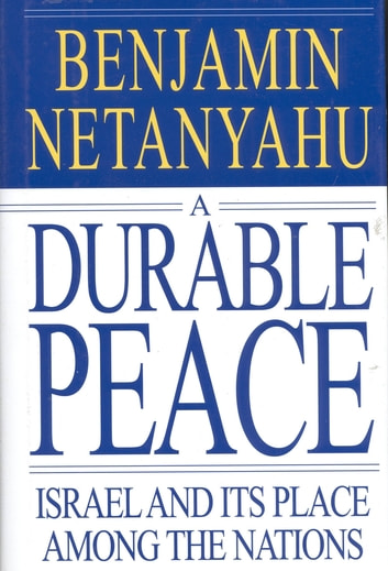 A Durable Peace - Israel and its Place Among the Nations ebook by Benjamin Netanyahu