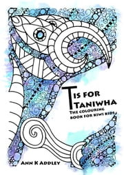 T Is For Taniwha: The colouring book for kiwi kids. ebook by Ann K Addley