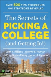 The Secrets of Picking a College (and Getting In!) ebook by Jeremy S. Hyman,Jeffrey Durso-Finley,Jonah T. Hyman,Lynn F.  Jacobs