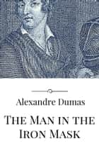 The Man in the Iron Mask ebook by Alexandre Dumas,Alexandre Dumas,Alexandre Dumas