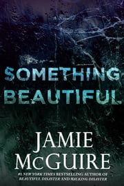 Something Beautiful: A Novella ebook by Jamie McGuire