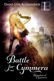 Battle for Cymmera ebook by Dani-Lyn Alexander