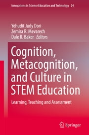 Cognition, Metacognition, and Culture in STEM Education - Learning, Teaching and Assessment ebook by Yehudit Judy Dori, Zemira R. Mevarech, Dale R. Baker