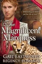 The Magnificent Marquess ebook by Gail Eastwood