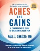 Aches and Gains - A Comprehensive Guide to Overcoming Your Pain ebook by Paul Christo