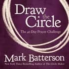 Draw the Circle - The 40 Day Prayer Challenge audiobook by Mark Batterson
