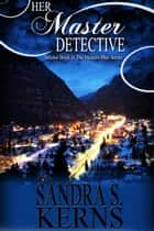 Her Master Detective ebook by Sandra S. Kerns