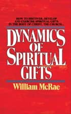 The Dynamics of Spiritual Gifts ebook by William J. McRae