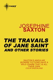 The Travails of Jane Saint - And Other Stories ebook by Josephine Saxton