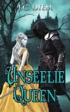 Unseelie Queen ebook by J.C. Diem
