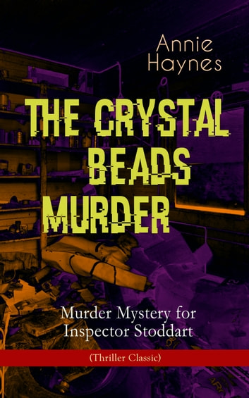 THE CRYSTAL BEADS MURDER – Murder Mystery for Inspector Stoddart (Thriller Classic) - From the Renowned Author of The Bungalow Mystery, The Blue Diamond, The Abbey Court Murder & Who Killed Charmian Karslake? ebook by Annie Haynes