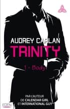 Trinity T1 - Body eBook by Audrey Carlan