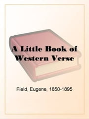 A Little Book Of Western Verse ebook by Eugene Field